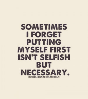 Sometimes I forget putting myself first isn't selfish but necessary