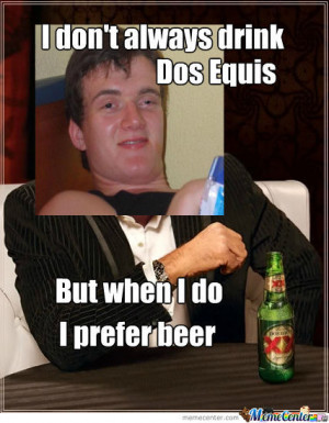 Don't Always Drink Dos Equis