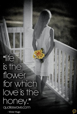 Life is the flower for which love Love quote pictures