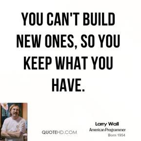 You can't build new ones, so you keep what you have.