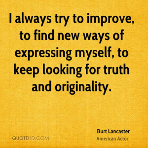 always try to improve, to find new ways of expressing myself, to ...