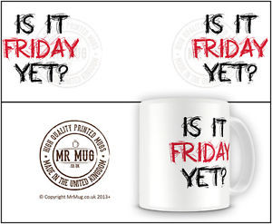 Is-It-Friday-Yet-QUOTE093-Colourful-Quote-Printed-Ceramic-Mug-Ideal ...