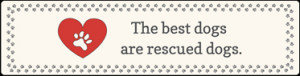 Animal Rescue Quotes And Sayings Large saying - the best dogs