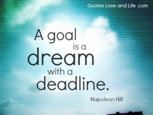 goal is a dream with a deadline.