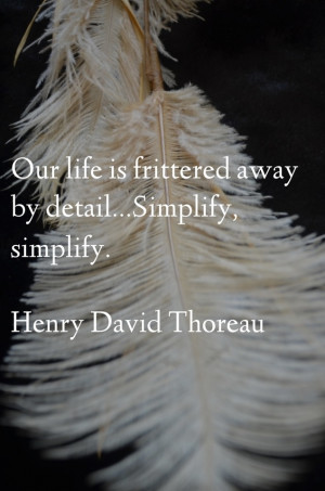 Our Life Is Frittered Away By Detail