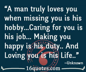 man truly loves you when missing you is his hobby...Caring for you ...