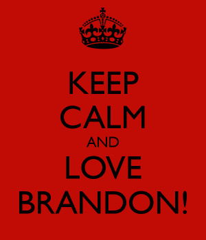 KEEP CALM AND LOVE BRANDON!
