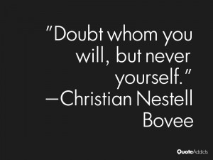 christian nestell bovee quotes doubt whom you will but never yourself ...
