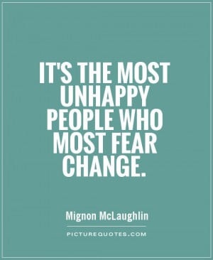 It's the most unhappy people who most fear change. Picture Quote #1