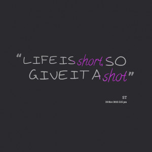 Quotes Picture: life is short, so give it a shot