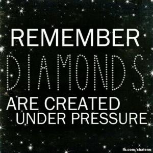 Diamonds are Created Under Pressure
