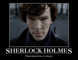 ... FUCKING HOLMES sherlock holmes your deduction is invalid invalid