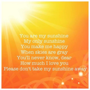you are my sunshine...