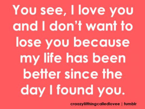 You See, I Love You And I Don't Want To Lose Your Because My Life ...