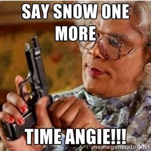 Say snow one more time Angie!!! | Madea-gun meme