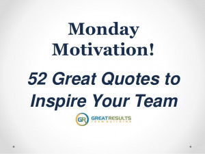 MondayMotivation!52 Great Quotes toInspire Your Team