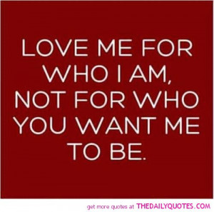Love-me-for-who-i-am-quote-picture-pics-sayings-images.jpg