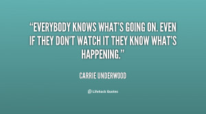 quote-Carrie-Underwood-everybody-knows-whats-going-on-even-if-34198 ...