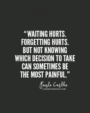... -quotes/hurt/waiting-hurts-forgetting-hurts-paulo-coelho-quotes/ Like