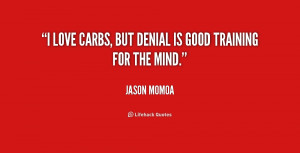 quote-Jason-Momoa-i-love-carbs-but-denial-is-good-167080.png