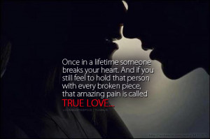 Love Quotes Pics • Once in a lifetime someone breaks your heart. And ...