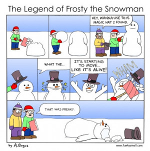 frosty the snowman is cute and all but if it happened in real life