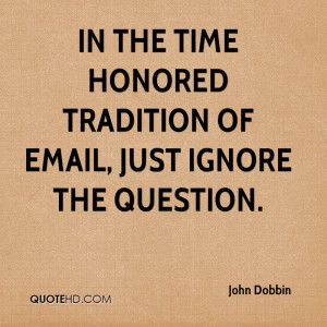 In the time honored tradition of email, just ignore the question.
