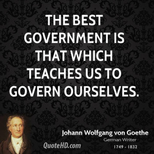 The best government is that which teaches us to govern ourselves.