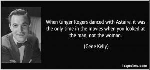 When Ginger Rogers danced with Astaire, it was the only time in the ...
