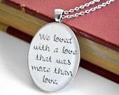 Edgar Allan Poe Quote Pendant- We loved with a love that was more than ...