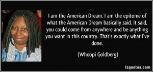 am the American Dream. I am the epitome of what the American Dream ...