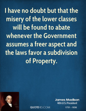have no doubt but that the misery of the lower classes will be found ...
