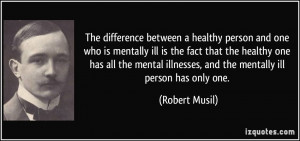 The difference between a healthy person and one who is mentally ill is ...