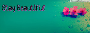Stay Beautiful Profile Facebook Covers