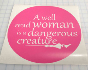 Quote-A well read woman is a danger ous creature ...