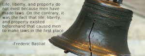 Life, Liberty, Property quote. Frederic Bastiat.