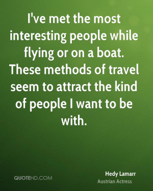 ve met the most interesting people while flying or on a boat. These ...