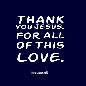 Quotes Picture: thank you jesus for all of this love