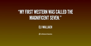 My first Western was called The Magnificent Seven.""