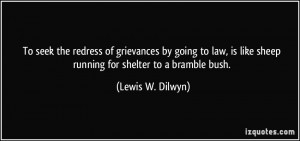 To seek the redress of grievances by going to law, is like sheep ...