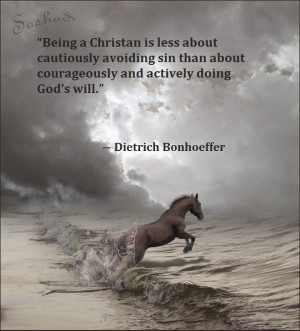 Actively doing God's will. Dietrich Bonhoeffer quote. Courage.