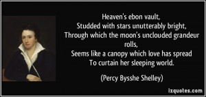 ... love has spread To curtain her sleeping world. - Percy Bysshe Shelley
