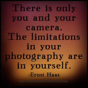 Photography Quotes to Live By: See You Behind the Lens... There is ...