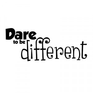 dare to be different quotes dare to be different