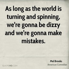 Mel Brooks - As long as the world is turning and spinning, we're gonna ...