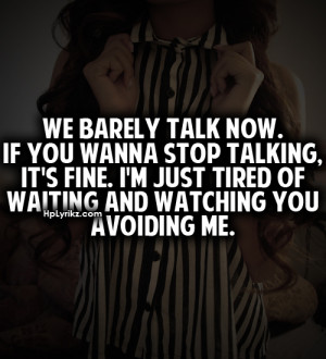 barely talk now. If you wanna stop talking, it's fine. I'm just tired ...