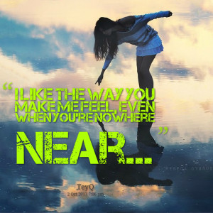 Quotes Picture: i like the way you make me feel, even when you're ...