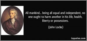 ... harm another in his life, health, liberty or possessions. - John Locke