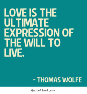 tom wolfe quotes love is the ultimate expression of the will to live ...