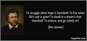 To struggle when hope is banished! To live when life's salt is gone ...